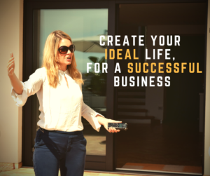 Create your ideal life, for a successful business